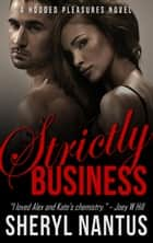 Strictly Business - Hooded Pleasures, #1 ebook by Sheryl Nantus