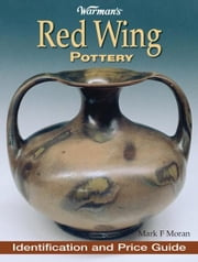 Warman's Red Wing Pottery: Identification and Price Guide ebook by Mark Moran