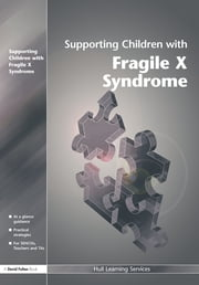 Supporting Children with Fragile X Syndrome ebook by Hull Learning Services