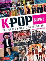 K-Pop Now! - The Korean Music Revolution ebook by Mark James Russell