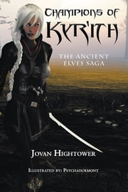 Champions of Kyr'ith - The Ancient Elves Saga ebook by Jovan Hightower