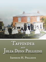 Taffinder and Julia Dunn Pulleine - The Pulleine Family: From Yorkshire, England, to America ebook by Imogene H. Pulleine
