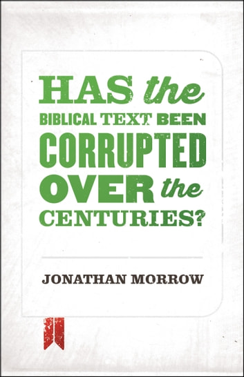 Has the Biblical Text Been Corrupted over the Centuries? ebook by Jonathan Morrow