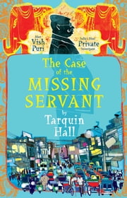 The Case of the Missing Servant - From the Files of Vish Puri, Most Private Investigator ebook by Tarquin Hall