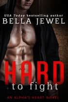 Hard to Fight - An Alpha's Heart Novel ebook by