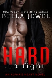 Hard to Fight - An Alpha's Heart Novel ebook by Bella Jewel