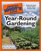 The Complete Idiot's Guide to Year-Round Gardening ebook by Delilah Smittle,Sheri Richerson