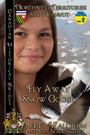 Fly Away Snow Goose ebook by Juliet Waldron, John Wisdomkeeper