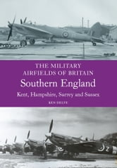 Military Airfields of Britain: Southern England ebook by Ken Delve