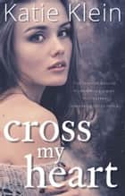 Cross My Heart ebook by Katie Klein