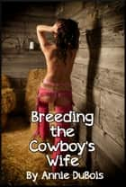 Breeding the Cowboy's Wife ebook by Annie DuBois