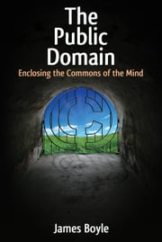 The Public Domain: Enclosing the Commons of the Mind ebook by Boyle, James