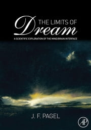 The Limits of Dream: A Scientific Exploration of the Mind / Brain Interface ebook by Pagel, J. F.