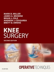 Operative Techniques: Knee Surgery E-Book ebook by Mark D. Miller, MD, Brian J. Cole,...