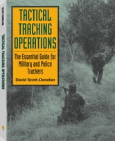 Tactical Tracking Operations - The Essential Guide For Military And Police Trackers ebook by David Scott-Donelan