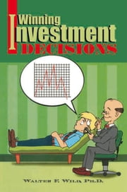Winning Investment Decisions ebook by Walter F. Wild, Ph.D.