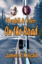 Wendell & Tyler: On the Road! Open Road Series, Vol. 2 ebook by James R. Kincaid