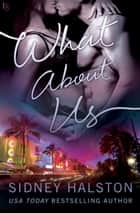 What About Us ebook by Sidney Halston