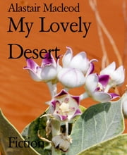 My Lovely Desert ebook by Alastair Macleod