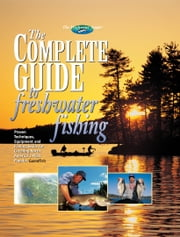 The Complete Guide to Freshwater Fishing ebook by Editors of Creative Publishing