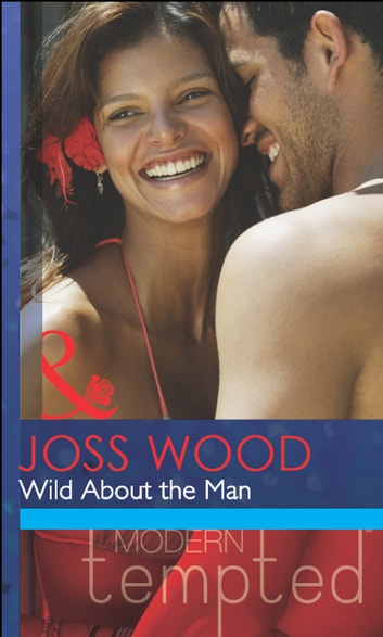 Wild About the Man (Mills & Boon Modern Tempted) ebook by Joss Wood
