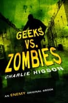 Geeks vs. Zombies ebook by Charlie Higson
