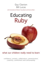 Educating Ruby - What our children really need to learn ebook by Guy Claxton,Bill Lucas,Tanya Byron,Octavius Black