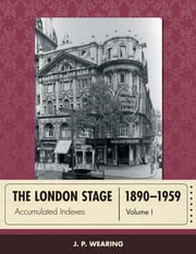 The London Stage 1890-1959 - Accumulated Indexes ebook by J. P. Wearing