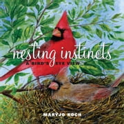 Nesting Instincts - A Bird's-Eye View ebook by Maryjo Koch,Jennifer Barry Designs