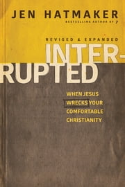 Interrupted - When Jesus Wrecks Your Comfortable Christianity ebook by Jen Hatmaker