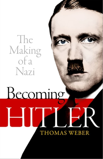 Becoming hitler the making of a nazi ebook de thomas weber becoming hitler the making of a nazi ebook by thomas weber fandeluxe Images