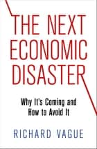 The Next Economic Disaster - Why It's Coming and How to Avoid It ebook by Richard Vague