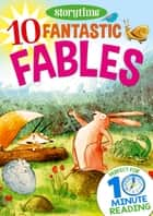 10 Fantastic Fables for 4-8 Year Olds (Perfect for Bedtime & Independent Reading) (Series: Read together for 10 minutes a day) ebook by Arcturus Publishing