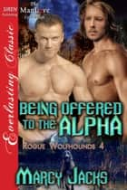 Being Offered to the Alpha ebook by Marcy Jacks