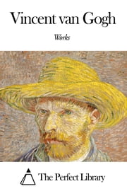 Works of Vincent van Gogh ebook by Vincent van Gogh
