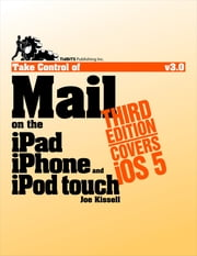 Take Control of Mail on the iPad, iPhone, and iPod touch ebook by Joe Kissell