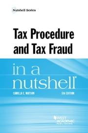 Tax Procedure and Tax Fraud in a Nutshell ebook by Camilla Watson