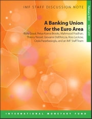 A Banking Union for the Euro Area ebook by Rishi Goyal,Petya Koeva Brooks,Mahmood Pradhan,Thierry Mr. Tressel,Giovanni Mr. Dell'Ariccia,Ceyla Pazarbasioglu