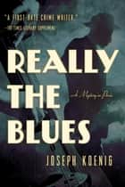 Really the Blues: A Mystery in Paris ebook by Joseph Koenig