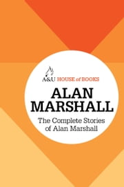 The Complete Stories of Alan Marshall ebook by Alan Marshall