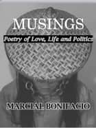 MUSINGS - Poetry of Love, Life and Politics ebook by Marcial Bonifacio