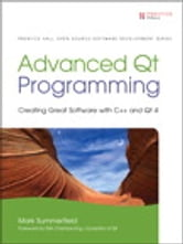 Advanced Qt Programming - Creating Great Software with C++ and Qt 4 ebook by Mark Summerfield
