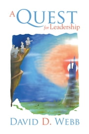 A Quest for Leadership ebook by David D. Webb