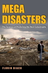 Megadisasters - The Science of Predicting the Next Catastrophe ebook by Florin Diacu