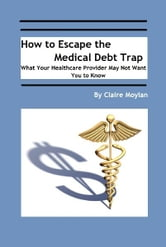 How to Escape the Medical Debt Trap ebook by Claire Moylan