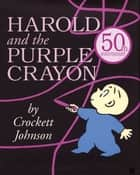 Harold and the Purple Crayon ebook by Crockett Johnson, Crockett Johnson