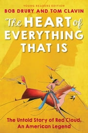 The Heart of Everything That Is - Young Readers Edition ebook by Bob Drury,Tom Clavin,Kate Waters