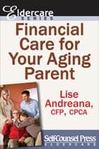 Financial Care for Your Aging Parent ebook by Lise Andreana