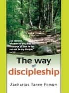 The Way of Discipleship ebook by Zacharias Tanee Fomum