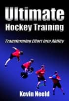 Ultimate Hockey Training ebook by Kevin Neeld